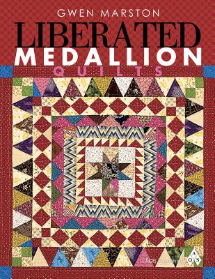 Liberated Medallion Quilts By Marston, Gwen