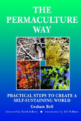The Permaculture Way By Bell, Graham/ Brick (ILT)/ Mollison, Bill (FRW)/ Bellamy, David (CON)